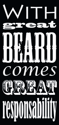 With great beard comes great responsability.