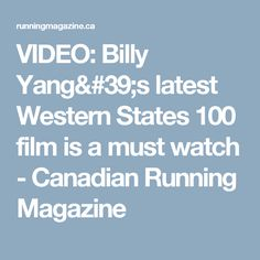 VIDEO: Billy Yang's latest Western States 100 film is a must watch - Canadian Running Magazine
