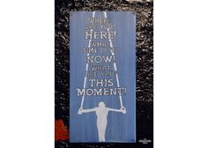 """Here What time is it? This moment"""" What Time Is, Now What, Painted Wooden Signs, Hand Painted, Wooden Signs With Quotes, Cinema, Positivity, In This Moment, Movies"""