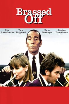 Brassed Off. 1996. Great film although heartbreaking at times.  So many wonderful character actors in it and Pete Postlethwaite is terrific, as always!