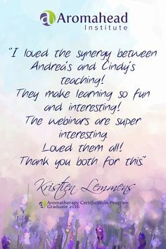 What I loved about Aromahead: I loved the synergy between Andreas and Cindy's teaching! They make learning so fun and interesting!  The webinars are super interesting. Loved them all! Thank you both for this wonderful program! http://www.aromahead.com/graduates/kristien.lemmens2