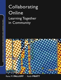 Jossey-Bass Higher & Adult Education: Collaborating Online: Learning Together in Community