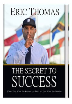 $24.99 > The Secret To Success - Renown speaker, educator, author, activist and minister, Eric Thomas is rising to national prominence by delivering a high energy message that tells youth through first hand experience how to live up to their full potential and greatness and by breaking the cycles of crime, hopelessness and despair that many face daily.