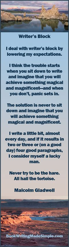 """Malcolm Gladwell Quote on Writers Block. """"I deal with writer's block by lowering my expectations. I think the trouble starts when you sit down to write and imagine that you will achieve something magical and magnificent—and when you don't, panic sets in. The solution is never to sit down and imagine that you will achieve something magical and magnificent. I write a little bit, almost every day, and if it results in…"""" Photos of Mono Lake, California and Lake Mead, Nevada."""