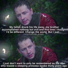 """Charming: """"My father drank his life away, my brother accomplished nothing but evil and this time I thought I'd be different. Change the world. But I just… I just don't want to only be remembered as the man who kissed a sleeping princess awake thirty years ago."""""""