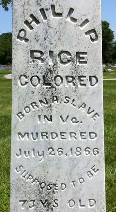 Murder and mystery - Philip Rice born a slave in Virginia murdered July 26 1866 supposed to be 73 years old