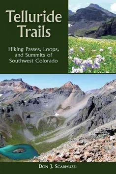 Telluride Trails: Hiking Passes, Loops, and Summits of Southwest Colorado…