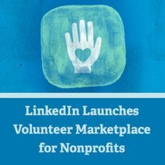 "1/14/14 - To help nonprofits recruit qualified volunteers and to assist individuals eager to volunteer with nonprofits, LinkedIn has launched a Volunteer Marketplace where nonprofits can post volunteer opportunities and LinkedIn members can search for volunteer opportunities in their local communities."" by Nonprofit Tech for Good"
