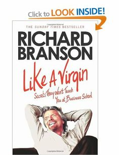 Like A Virgin: Secrets They Won't Teach You at Business School: Amazon.co.uk: Sir Richard Branson: Books