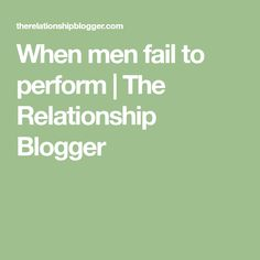 When men fail to perform | The Relationship Blogger
