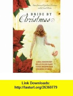 A Bride by Christmas An Irish Bride for Christmas/An English Bride Goes West/The Cossack Bride/Little Dutch Bride (Inspirational Christmas Romance Collection) Vickie McDonough, Therese Stenzel, Linda Goodnight, Kelly Eileen Hake , ISBN-10: 1602601194  ,  , ASIN: B003L1ZYAG , tutorials , pdf , ebook , torrent , downloads , rapidshare , filesonic , hotfile , megaupload , fileserve