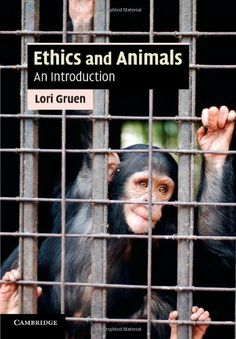 Ethics and Animals: An Introduction By Lori Gruen (HV4708 .G78 2011)
