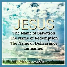 JESUS - The Name of SALVATION,  The Name of REDEMPTION, The Name of DELIVERANCE…