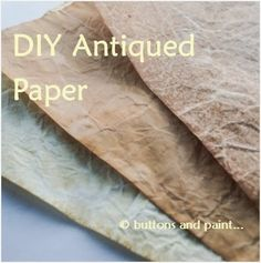 buttons and paint...: Tips, Tools & Techniques - DIY Antiqued Paper