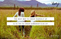 The best way to cheer yourself up is to try to cheer somebody else up. – Mark Twain
