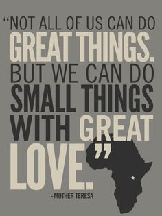 Yeeeessssss!! Doing the small things with great love IS a great thing though!