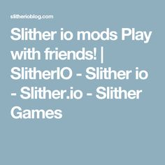 Slither io mods Play with friends! Slitherio Game, Slither Io, Play, Games, Friends, Amigos, Boyfriends, Gaming, Toys