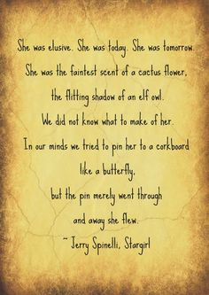 "A beautiful quote from ""Stargirl"" by Jerry Spinelli. He has some good books; this one is one of my favorites of his."
