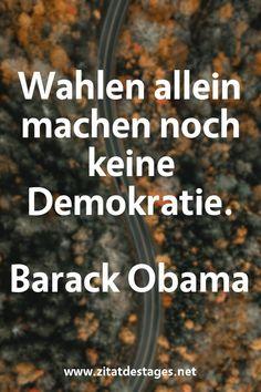 """Unser heutiges Zitat des Tages ist: """"Wahlen #allein machen noch keine #Demokratie."""" (Barack #Obama) #BarackObama #BarackObamaZitate #DemokratieZitate #AlleinZitate #ZitatDesTages #BerühmteZitate #Sprüche #Zitate #ZitateZumNachdenken #QuoteOfTheDay #Spruchbild #Sprüchebilder"""