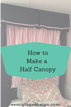 Instructions for making a half canopy. A half canopy, also called a bed crown, is a partial canopy consisting of a valance and curtain panels.