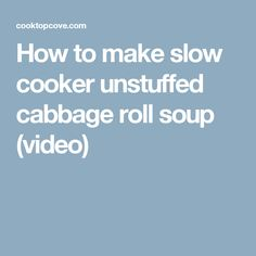 How to make slow cooker unstuffed cabbage roll soup (video)