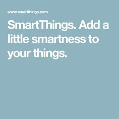 SmartThings. Add a little smartness to your things.