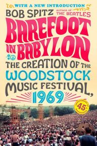 Barefoot in Babylon: The Creation of the Woodstock Music Festival, 1969 by Bob Spitz | 9780142180877 | Paperback | Barnes & Noble