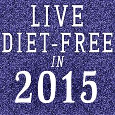 What's your New Years Resolution? Vow to stop dieting in 2015! #intuitiveeating #newyearnewyou
