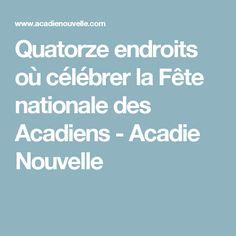 Quatorze endroits où célébrer la Fête nationale des Acadiens - Acadie Nouvelle Acadie, Casseroles, National Day Holiday, Flags, Baby Newborn, Casserole Dishes, Casserole