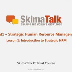 © 2015 SkimaTalk, Inc. SkimaTalk Official Course HRM1 – Strategic Human Resource Management Lesson 1: Introduction to Strategic HRM   Introduction to Stra. http://slidehot.com/resources/hrm1-strategic-human-resource-management-lesson-1.53051/