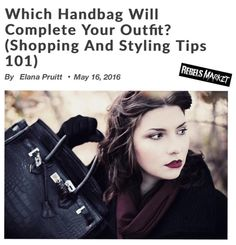 http://www.rebelsmarket.com/blog/posts/which-handbag-will-complete-your-outfit-shopping-and-styling-tips-101