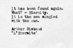 """Eternity. It is the sea mingled with the sun"" -Arthur Rimbaud"