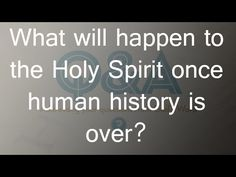 What will happen to the Holy Spirit once human history is over?