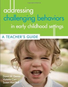 Addressing Challenging Behaviors in Early Childhood Settings: A Teacher's Guide by Dawn Denno Ed.D. http://www.amazon.com/dp/1557669848/ref=cm_sw_r_pi_dp_.Fakub0AW7Q3D
