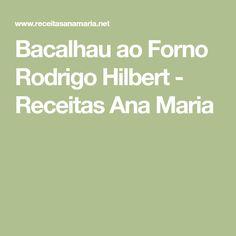 Bacalhau ao Forno Rodrigo Hilbert - Receitas Ana Maria