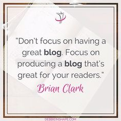 "My quote of today goes for my fellow bloggers: ""Don't focus on having a great blog. Focus on producing a blog that's great for your readers."" - Brain Clark  What is your focus when you blog?  #quote #quoteoftheday #motivation #inspiration #blogging"