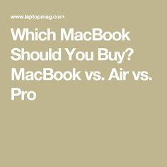 Which MacBook Should You Buy? MacBook vs. Air vs. Pro