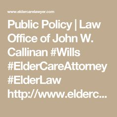 Public Policy | Law Office of John W. Callinan #Wills #ElderCareAttorney #ElderLaw http://www.eldercarelawyer.com/blog/2016/09/public-policy/