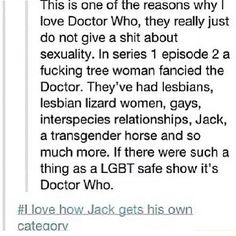 1 of the reasons why Doctor Who is awesome << Jack is omnisexual. He wants to sleep with the world.