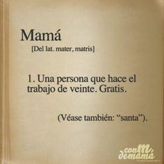 """Mamá: una persona que hace el trabajo de veinte. Gratis. Véase también: """"santa""""."""