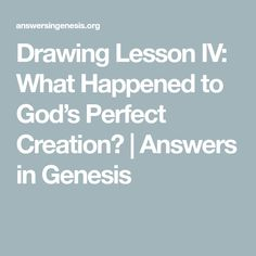 Drawing Lesson IV: What Happened to God's Perfect Creation? | Answers in Genesis
