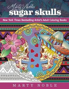 Marty Nobles Sugar Skulls New York Times Bestselling Artists Adult Coloring Books By