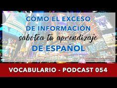 VOCABULARIO 054 - Cómo el exceso de información sabotea tu aprendizaje de español [podcast] - YouTube