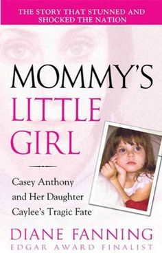 Mommy's Little Girl: Casey Anthony and her Daughter Caylee's Tragic Fate   Diane Fanning #Biography #History