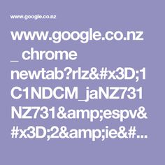 www.google.co.nz _ chrome newtab?rlz=1C1NDCM_jaNZ731NZ731&espv=2&ie=UTF-8
