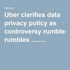 #Uber #clarifies #data #privacy #policy as controversy rumble.#READ #SHARE #write #vitorr #signup #startup #article #Lyft #Taxi #TaxiService #App #Android #Ride #Cab #Apps #Mobile #Cabs #Cars #Car #Rideshare #Ridesharing #Airbnb #Driving #Rental #Holiday #Limo #Jobs