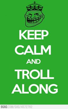 Keep Calm & Troll Along!