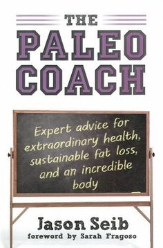The Paleo Coach Expert Advice for Extraordinary Health Sustainable Fat Loss and an incredible body by Seib Jason 2013 Hardcover * Click image to review more details.