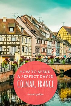 Things to do in Colmar in one day. Travel to France. How to spend a day in Colmar. Paris Travel Guide, Europe Travel Tips, European Travel, Travel Guides, Travel Destinations, Europe Must See, Best Cities In Europe, Transport In Europe, Colmar Alsace