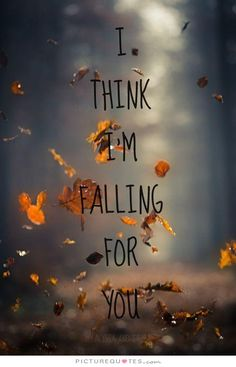 I think I'm falling for you. Picture Quote #1